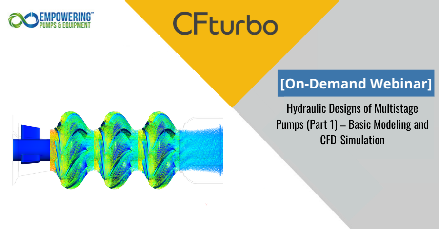 CFturbo Hydraulic Designs of Multistage Pumps (Part 1) webinar simulation