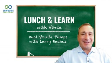 Lunch & Learn with Vince: Dual Volute Pumps with Larry Bachus