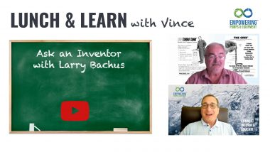 Lunch and Learn with Vince: Ask an Inventor with Larry Bachus.